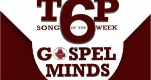 Week 16 Top6 Gospel Song On Gospelminds