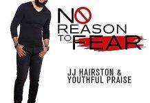 J J Hairston Youthful Praise No Reason To Fear