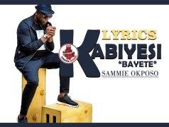 Lyrics Sammie Okposo Kabiyesi Bayete
