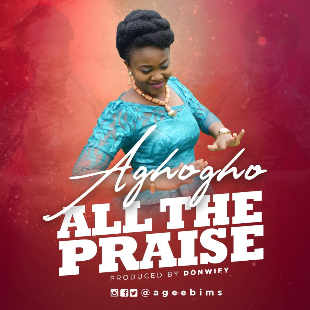 Aghogho (New Music) All The Praise Lyrics + Mp3 Download