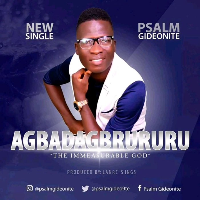 "Psalm Gideonite - Agbadagbrururu ""The Immeasurable God"" Mp3"