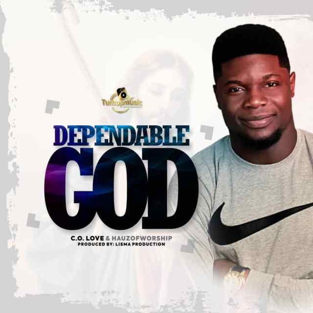C.O Love Ft. Hauz Of Worship - Dependable God
