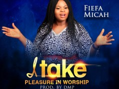 Fiefa Micah - I Take Pleasure In Worship