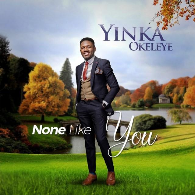 Yinka Okeleye None Like You
