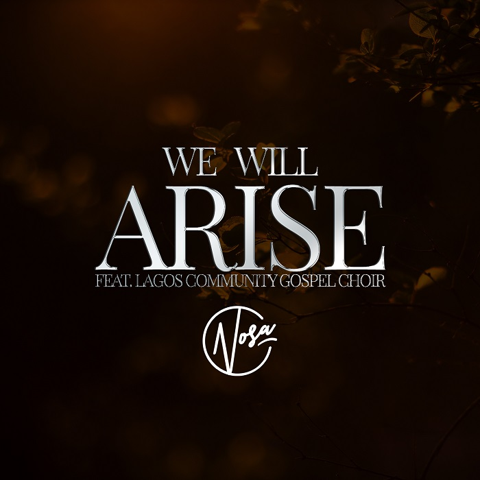 Nosa Latest Single 'We Will Arise' Ft  LCGC Free Mp3 Download