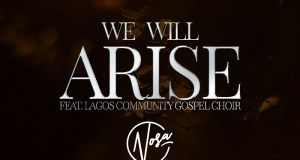 Nosa Latest Single 'We Will Arise' Ft. LCGC