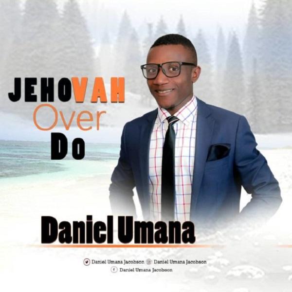 Daniel Umana - Jehovah Over Do (Free Mp3 Download)