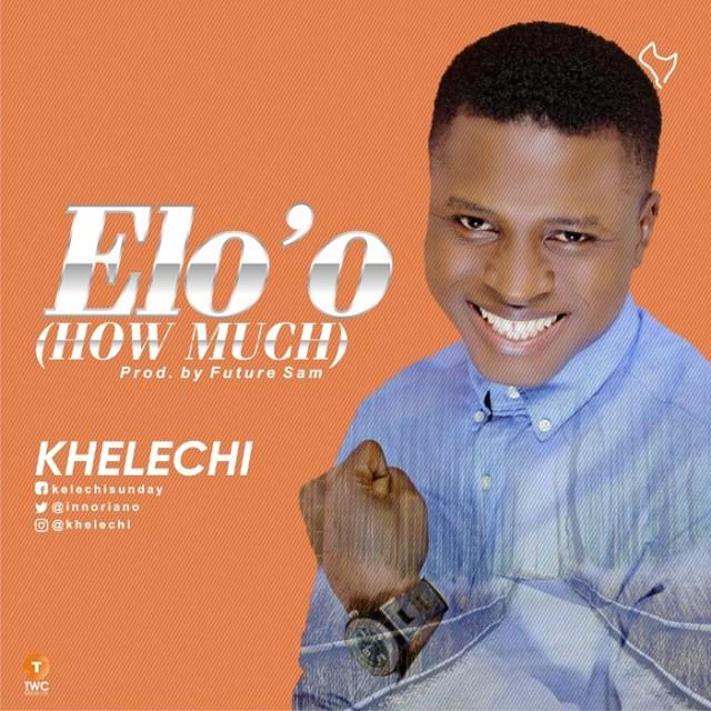 Khelechi - Elo o (How Much)
