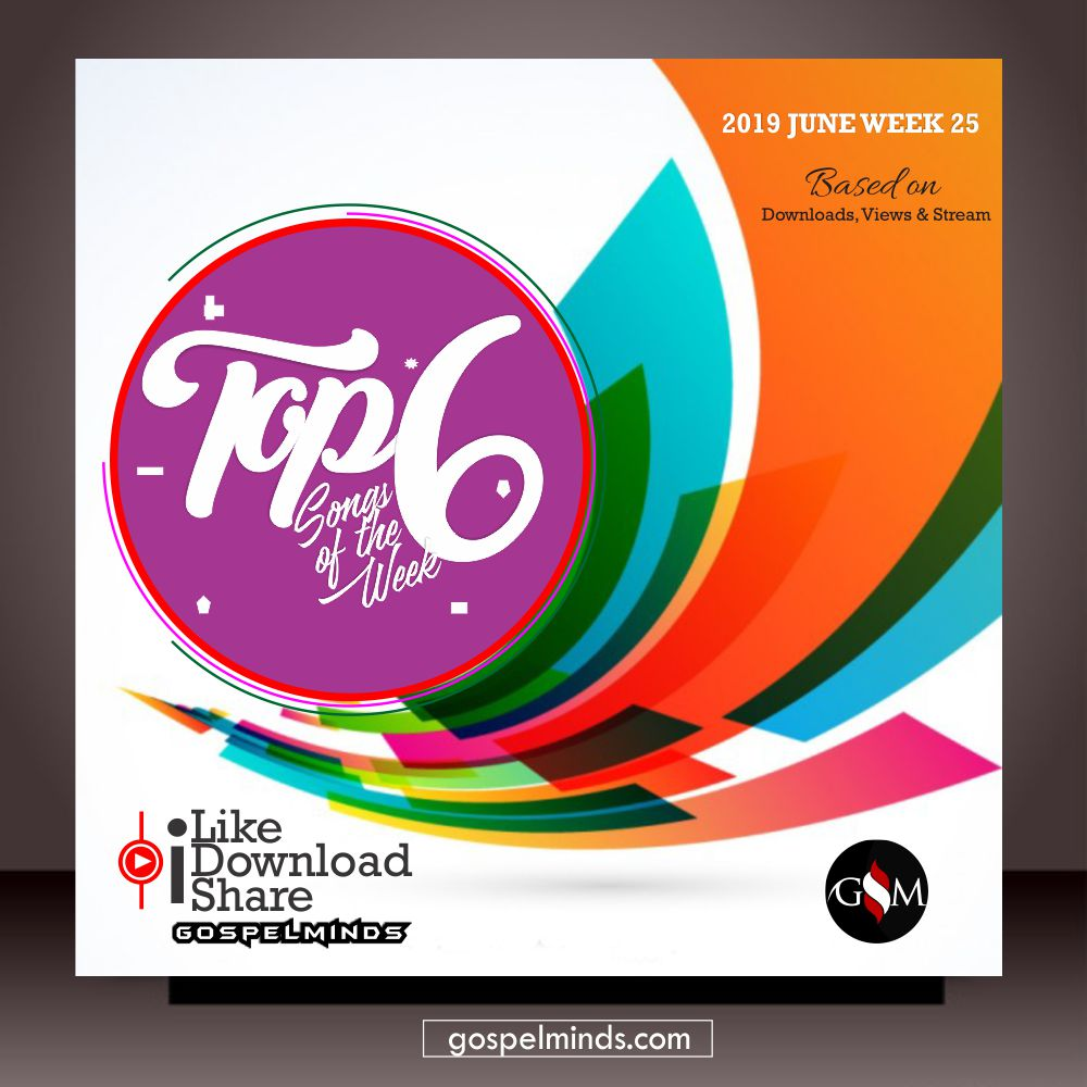 2019 WK-25 Top 6 Latest Nigerian Gospel Songs of The Week » Download