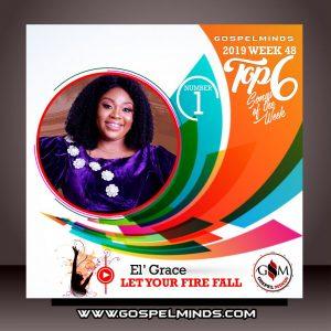 Top 6 Gospel Music of The Week Wk-48 (El Grace - Let Your Fire Fall)