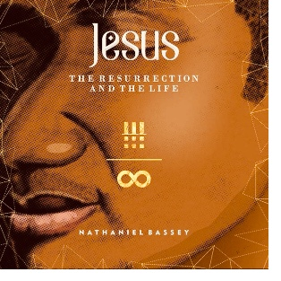 NATHANIEL BASSEY - Resurrection and The Life