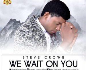STEVE CROWN WE WAIT ON YOU MP3