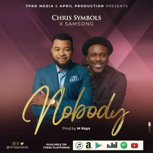 "Chris Symbols Ft. Samsong – Nobody Mp3 Download   GENRE:   Nigerian Gospel Song FORMAT:  Mp3 QUALITY: 320kbps SIZE: 	 3.8 MB  Stream and Listen to ""Nobody Mp3"" on Gospel Music ""FM"" 320kbps. It's an Inspiring, Encouraging, Soul Lifting, Heart warning and Powerful Praise Worship song.  Download Mp3: Chris Symbols Ft. Samsong – Nobody  How to be saved? Rom 10v9 That if thou shalt confess with thy mouth the Lord Jesus, and shalt believe in thine heart that God hath raised him from the dead, thou shalt be saved."