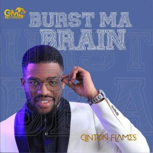 Clinton Flames – Burst Ma Brain