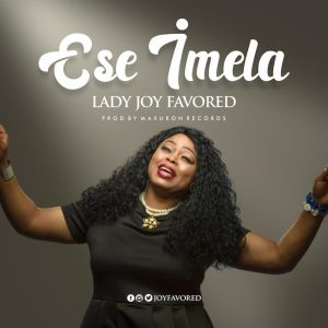 DOWNLOAD LADY JOY FAVORED ESE IMELA MP3