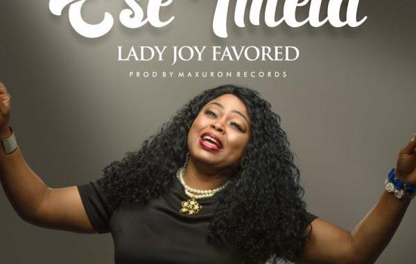 DOWNLOAD LADY JOY FAVORED ESE IMELA MP3