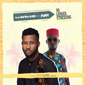 Limoblaze Ft. Pompi – No Longer Stressing