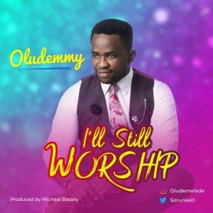 Oludemmy – I'll Still Worship