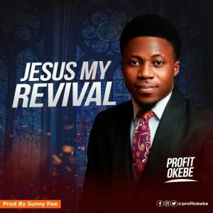 Profit Okebe – Jesus My Revival Mp3 Download
