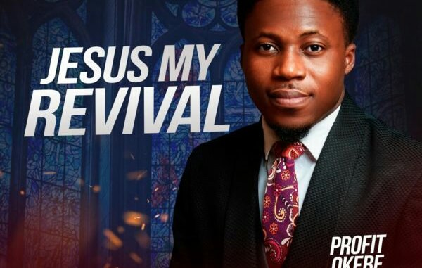 Profit Okebe – Jesus My Revival Mp3 Download