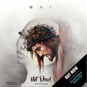 Wati – Not Dead mp3 download