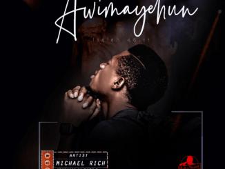 Michael Rich – Awimayehun mp3 download