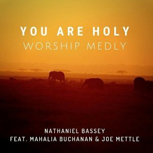 NATHANIEL BASSEY FT. MAHALIA BUCHANAN, JOE METTLE – YOU ARE HOLY