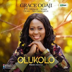 Grace Ogaji – Olukolo ft. Gr8Man, Nimix, Oche, Mr Greenwox