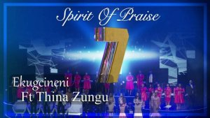 SPIRIT OF PRAISE FT THINAH ZUNGU – EKUGCINENI