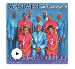 Ncandweni Christ Ambassadors – He Could Have Called