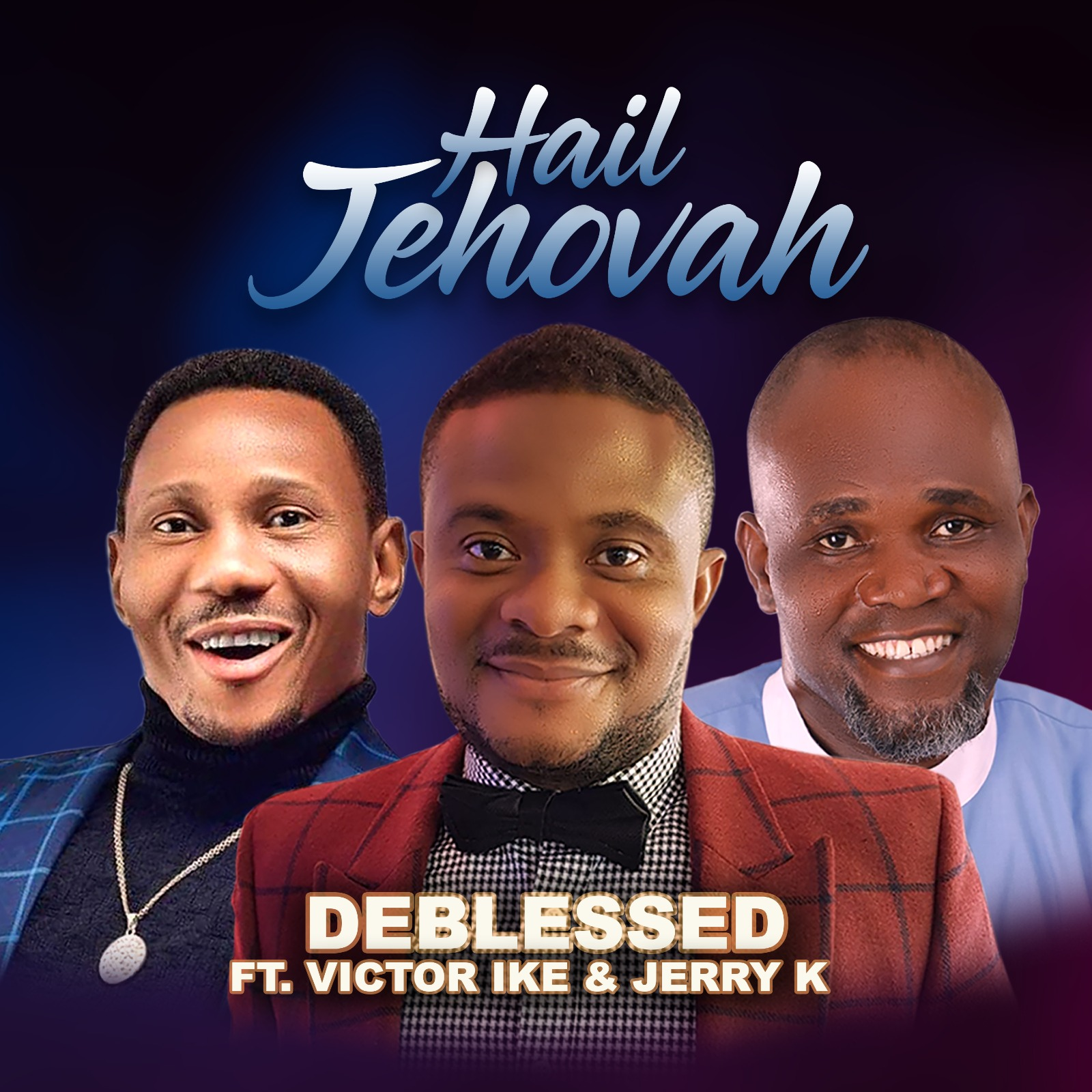 DEBLESSED – Hail Jehovah Ft. Victor Ike x Jerry K