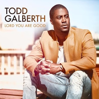 Todd Galberth Lord You are Good
