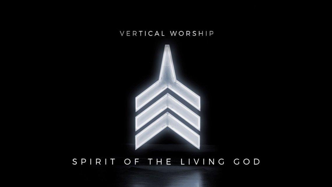 Download+Lyrics: Spirit of The Living God by Vertical Worship Band
