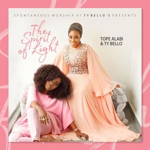 TY Bello. Tope Alabi. The Spirit of Light