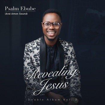 Psalm Ebube. Revealing Jesus 2