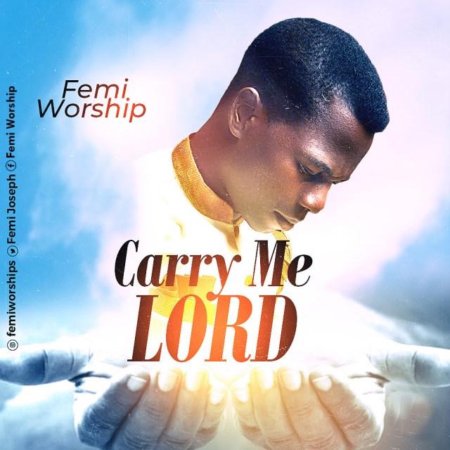 Femi Worship – Carry Me Lord [DOWNLOAD Music: Mp3 + LYRICS]