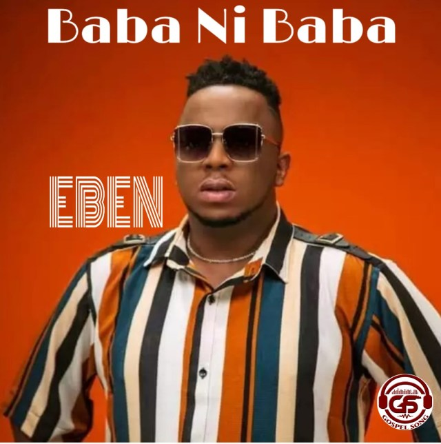 Eben – Baba Ni Baba [Mp3 and Lyrics]