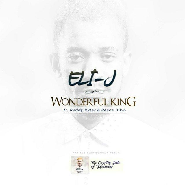 Eli-J – Wonderful King [DOWNLOAD Mp3 + LYRICS]