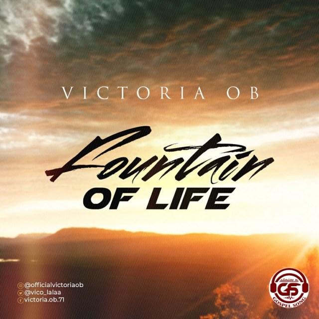 DOWNLOAD MUSIC: Victoria OB – Fountain Of Life
