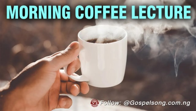 MORNING COFFEE LECTURE 94 (A daily devotional to motivate your day)