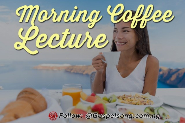MORNING COFFEE LECTURE 89 (A daily devotional to motivate your day)