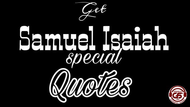 Quote Of The Week (Samuel Isaiah special quotes)
