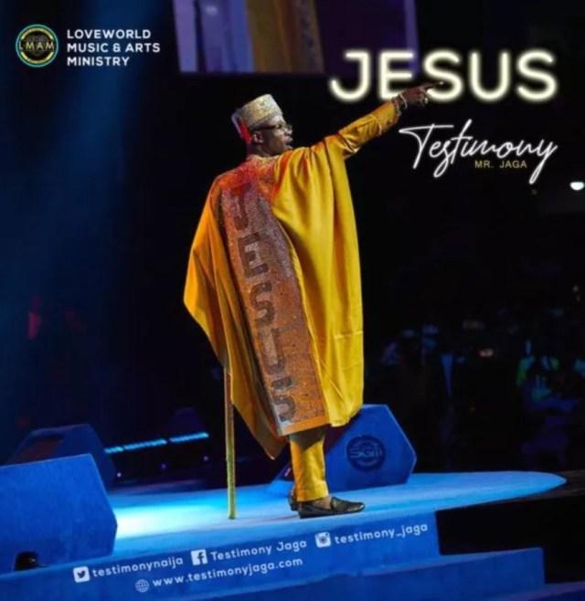 DOWNLOAD: Testimony Jaga – Jesus (Mr. Jaga) Mp3, Video & Lyrics.