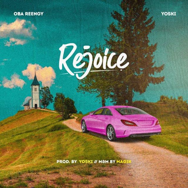 DOWNLOAD: Oba Reengy X Yoski – Rejoice (Prod.By Yoski)