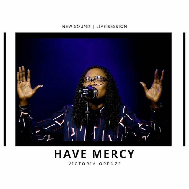 DOWNLOAD: Victoria Orenze – Have Mercy (Mp3, Video & Lyrics)