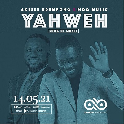 Akesse Brempong – Yahweh (Song Of Moses) ft MOG Music.