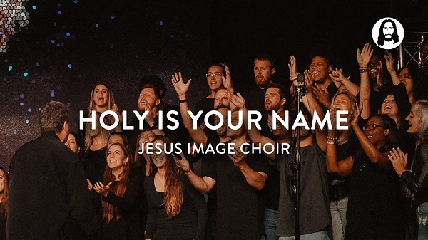Jesus Image Choir - Holy Is Your Name
