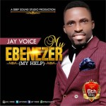 DOWNLOAD Music: Jay Voice - My Ebenezer | @Jayvoice