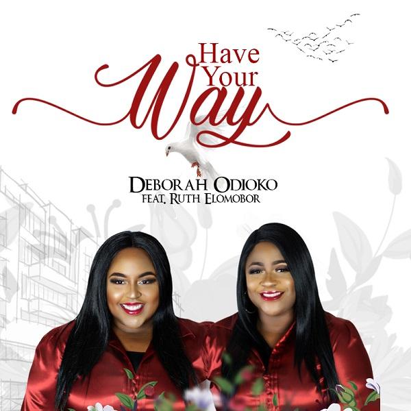 Deborah Odioko Ft. Ruth Elomobor - Have Your Way