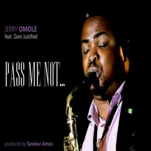 PASS ME NOT - JERRY OMOLE featuring Dare Justified